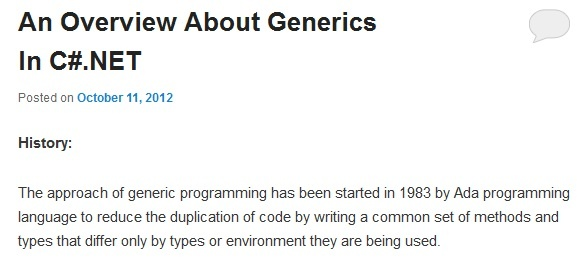 The approach of generic programming has been started in 1983 by Ada programming language to reduce the duplication of code by writing a common set of methods and types that differ only by types or environment they are being used.