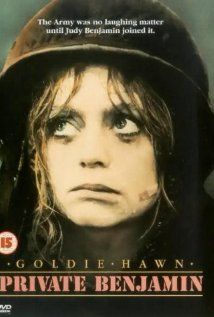 Private Benjamin- A sheltered young high society woman joins the army on a whim and finds herself in a more difficult situation than she ever expected. Goldie Hawn.