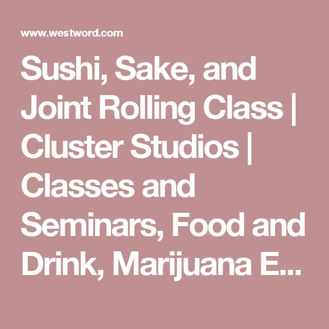 Sushi, Sake, and Joint Rolling Class | Cluster Studios | Classes and Seminars, Food and Drink, Marijuana Events | Denver News and Events | Westword