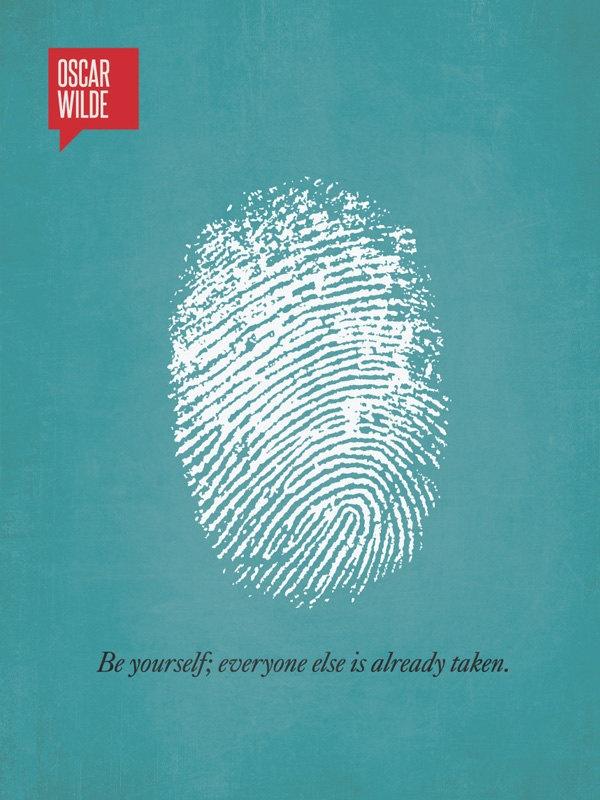 'Be yourself; everyone else is taken' by Oscar Wilde: