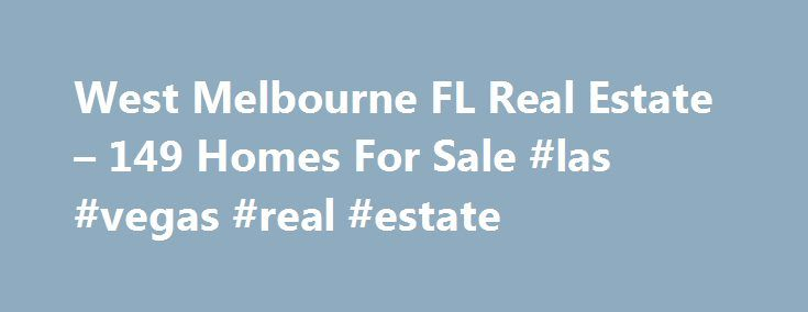 West Melbourne FL Real Estate – 149 Homes For Sale #las #vegas #real #estate http://real-estate.remmont.com/west-melbourne-fl-real-estate-149-homes-for-sale-las-vegas-real-estate/  #melbourne real estate # West Melbourne FL Real Estate Why use Zillow? Zillow helps you find the newest West Melbourne real estate listings. By analyzing information on thousands of single family homes for sale in West Melbourne, Florida and across the United States, we calculate home values (Zestimates) and the…