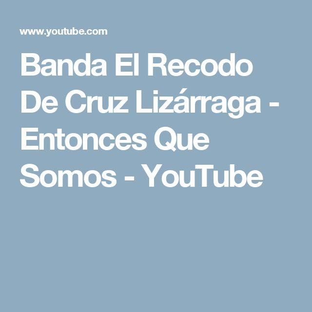 Banda El Recodo De Cruz Lizárraga - Entonces Que Somos - YouTube