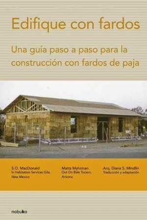Edifique con fardos : una guía paso a paso para la construcción con fardos de paja / S.O. MacDonald, Matts Myhrman. Nobuko, [Buenos Aires] : 2005. 160 p. : il. ISBN 9871135602 Construcción-- Materiales. Paja. Construcciones. Sbc Aprendizaje A-691 EDI http://millennium.ehu.es/record=b1479372~S1*spi