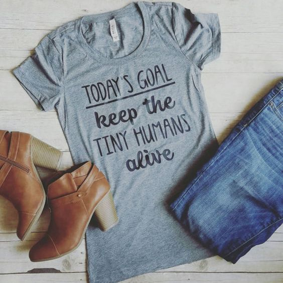 Today's Goal Keep the Tiny Humans Alive Shirt • Cute Shirt • Clothes for Women • Cute Shirt for Mom • Stylish • Casual • Spring • Classic • Fun • Summer • Fashion