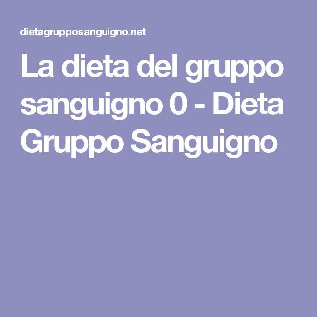 La dieta del gruppo sanguigno 0 - Dieta Gruppo Sanguigno