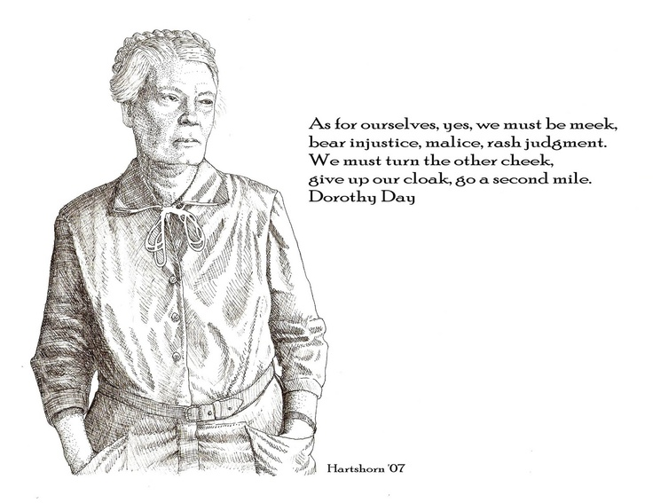 Dorothy Day. Founder of the Catholic Worker movement & pioneer for social justice.