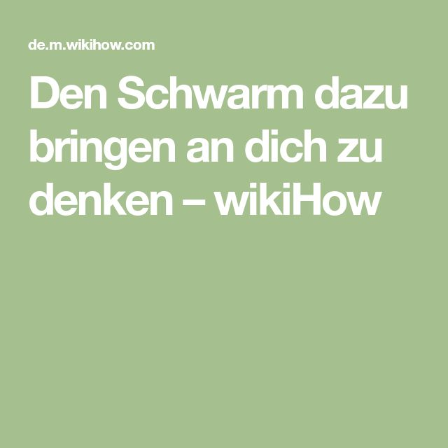 Den Schwarm dazu bringen an dich zu denken – wikiHow