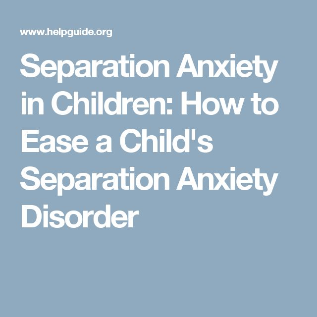 Separation Anxiety in Children: How to Ease a Child's Separation Anxiety Disorder