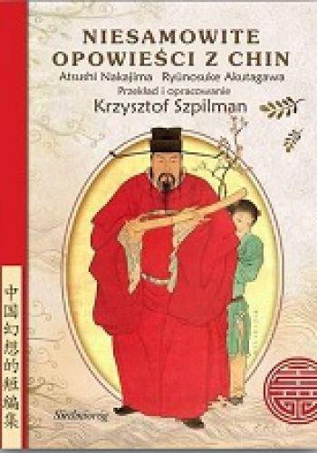 """Ryūnosuke Akutagawa, Atsushi Nakajima - """"Niesamowite opowieści z Chin"""""""