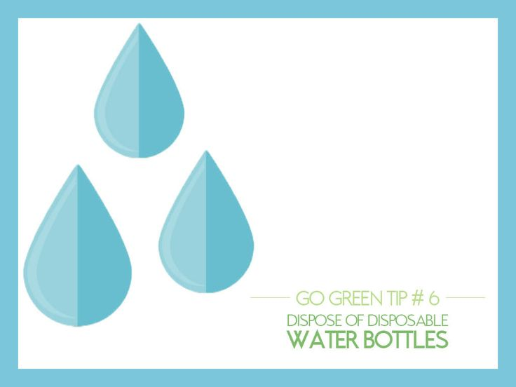 #GoGreen Tip #6: Dispose of Disposable Water Bottles - Travel any road in America and you're likely to find a discarded water bottle. Do your part by using a glass or permanent water bottle whenever possible.