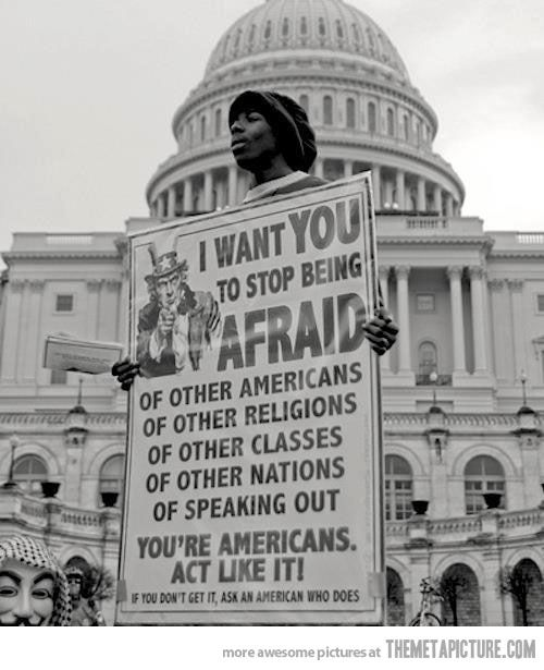 I just found that protest sign and this whole picture to be really cool.Politics, Inspiration, Afraid, Quotes, American, True Words, Truths, Things, Pay Attention
