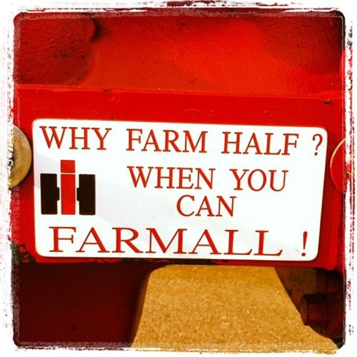 Why farm half? When you can Farmall!