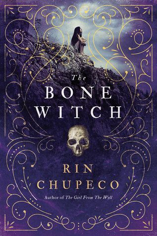 The Bone Witch (The Bone Witch, #1) by Rin Chupeco.  In the captivating start to a new, darkly lyrical fantasy series, Tea can raise the dead, but resurrection comes at a price... Expected Publication Date:  3/1/2017 Genre:  Fantasy, Young Adult