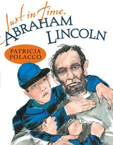 Just in Time, Abraham Lincoln~ Patricia Polacco- great for integrating Social Studies into Language Arts!