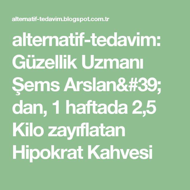 alternatif-tedavim: Güzellik Uzmanı Şems Arslan' dan, 1 haftada 2,5 Kilo zayıflatan Hipokrat Kahvesi