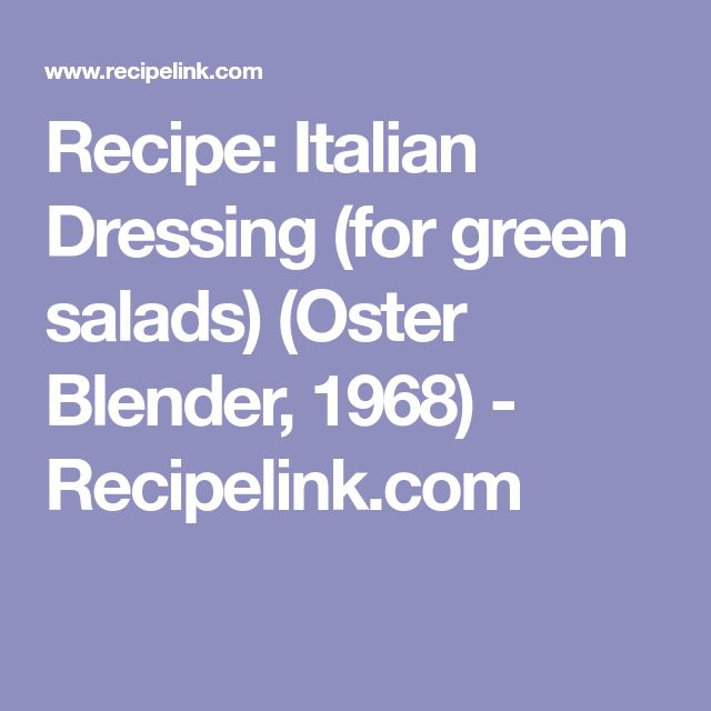 Recipe: Italian Dressing (for green salads) (Oster Blender, 1968) - Recipelink.com