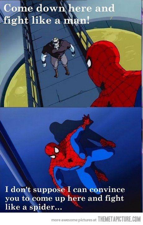 Fight me like a man??? Fight me like a spider!!