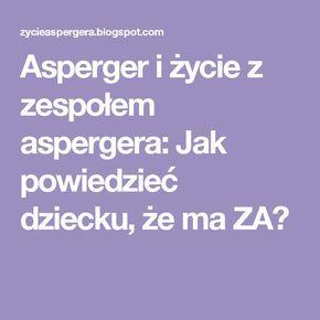 Asperger i życie z zespołem aspergera: Jak powiedzieć dziecku, że ma ZA?