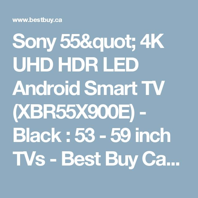 """Sony 55"""" 4K UHD HDR LED Android Smart TV (XBR55X900E) - Black : 53 - 59 inch TVs - Best Buy Canada"""