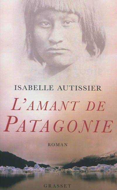 L'amant de Patagonie (Grasset)