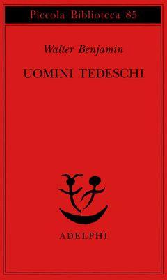 Uomini tedeschi | Walter Benjamin - Adelphi Edizioni