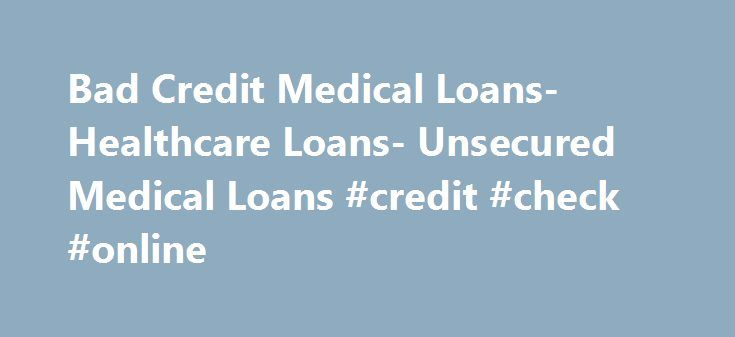 Bad Credit Medical Loans- Healthcare Loans- Unsecured Medical Loans #credit #check #online http://credits.remmont.com/bad-credit-medical-loans-healthcare-loans-unsecured-medical-loans-credit-check-online/  #credit for bad credit # Bad Credit Medical Loans Worried over your bad credit rating? Need money to pay off your medical expenditures? Apply for bad credit medical loans and get enough money for healthcare despite your bad credit rating.…  Read moreThe post Bad Credit Medical Loans…