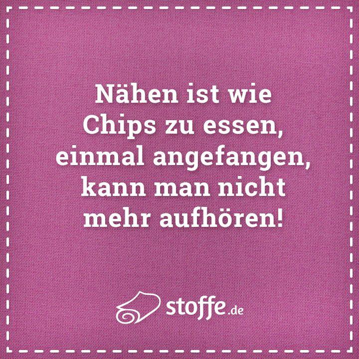 Nähen ist wie Chips zu essen, einmal angefangen, kann man nicht mehr aufhören!  #meme #spruch #sprüche #essen #nähen #diy