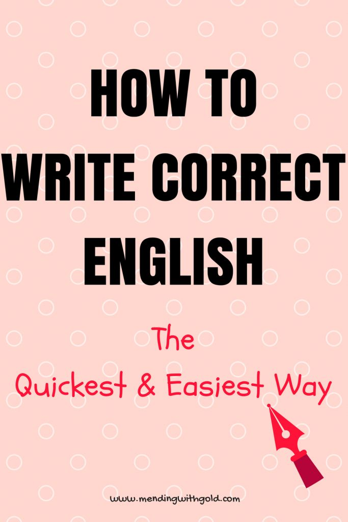 HOW TO WRITE CORRECT ENGLISH: THE EASIEST AND QUICKEST WAY