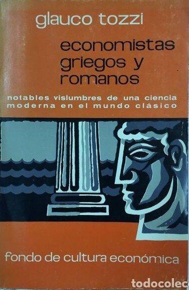Economistas griegos y romanos / Glauco Tozzi. Editorial:México : Fondo de Cultura Económica, 1968. Descripción física:438 p. ; 22 cm.