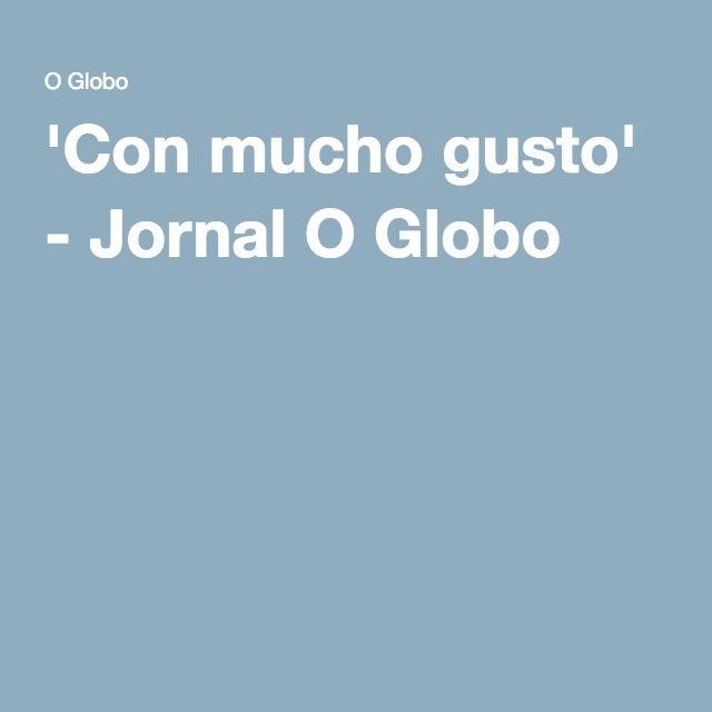 'Con mucho gusto' - Jornal O Globo