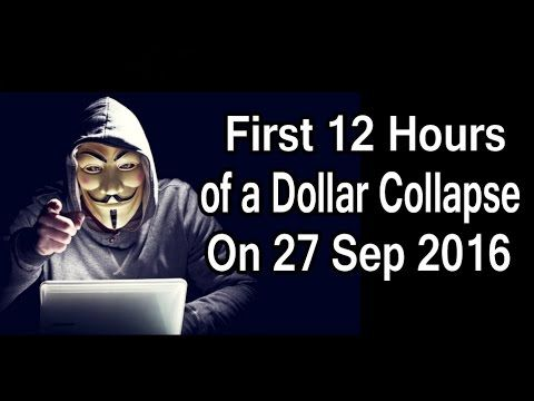 Anonymous : First 12 Hours of a Dollar Collapse On 27 September 2016 .