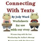 This is a set of worksheets to be used with any story to help students connect with the text. It contains 9 worksheets and a cover page.Pg 1 Cover...