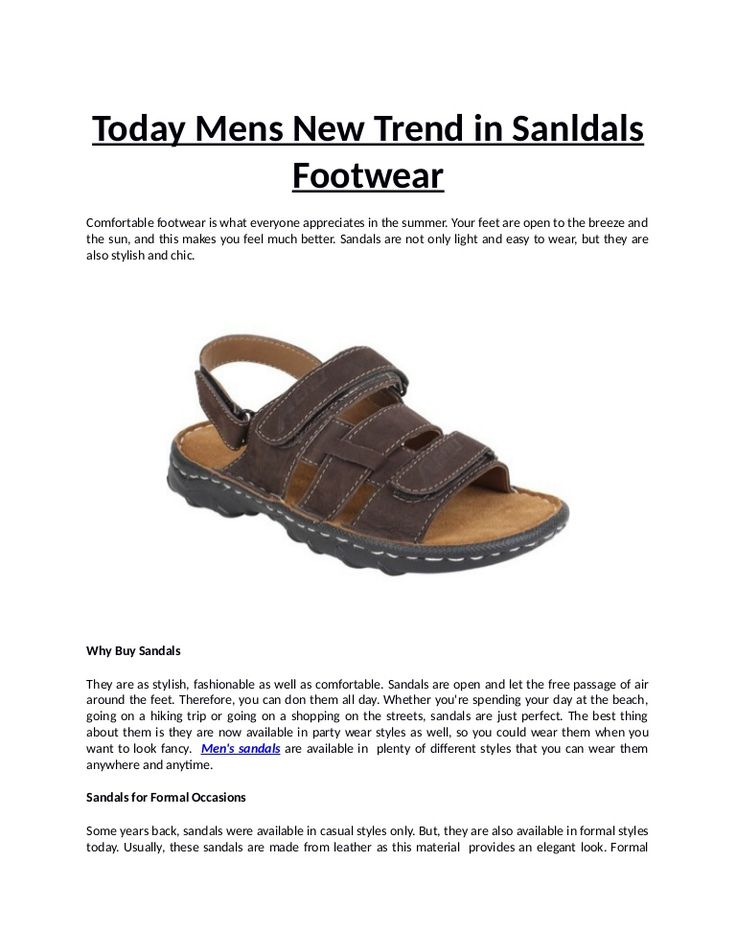 Find sandals at men's shoe stores and browse the options. Don't forget that the most necessary thing ever is that you feel comfortable in those trendy, and stylish sandals.