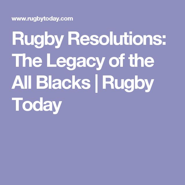 Rugby Resolutions: The Legacy of the All Blacks | Rugby Today