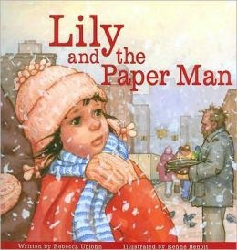 Lily and the Paper Man - Rebecca Upjohn, Author -  Renée Benoit, Illustrator There are very few children's books about the homeless.   Rebecca Upjohn tells a compelling and heartwarming story about how a little girl makes a difference for one man.
