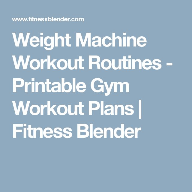 Weight Machine Workout Routines - Printable Gym Workout Plans | Fitness Blender