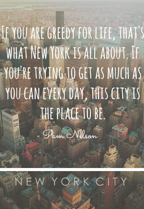 New York City Quote Yes Yes Yes We Are Very Greedy For Life