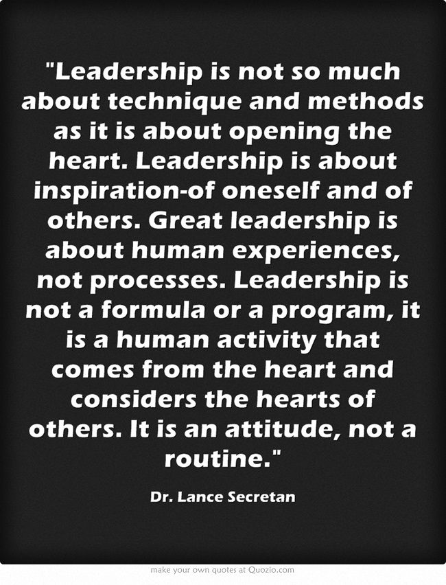 """""""... Leadership ... is a human activity that comes from the heart and considers the hearts of others. It is an attitude, not a routine."""" ~ Dr. Lance Secretan"""