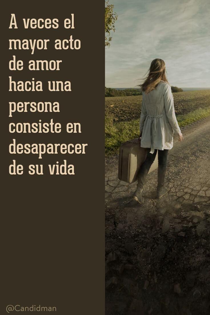 A veces el mayor acto de amor hacia una persona consiste en desaparecer de su…