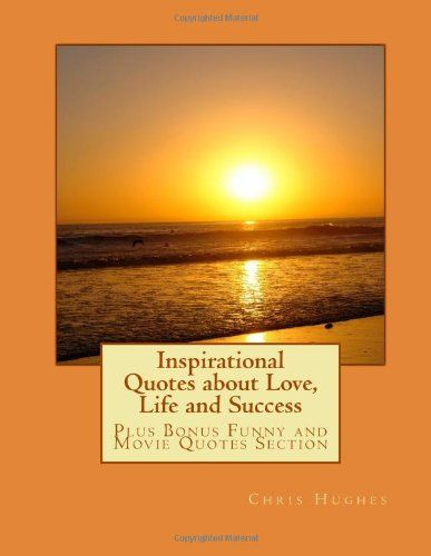 Inspirational Quotes about Love, Life and Success (Volume 1)