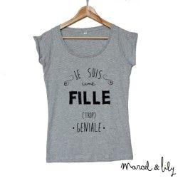 """Tee-shirt femme gris """"Je suis une fille trop géniale"""""""