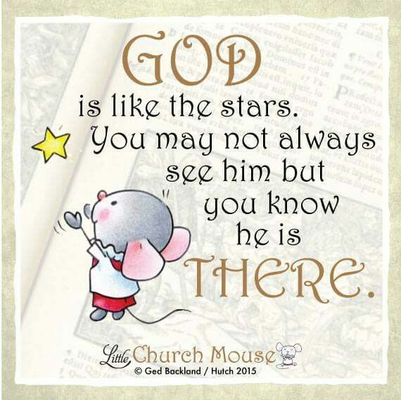 ☆☆☆ God is like the stars. You may not always see him but you know he is There. Amen... Little Church Mouse 29 September 2015. ☆☆☆
