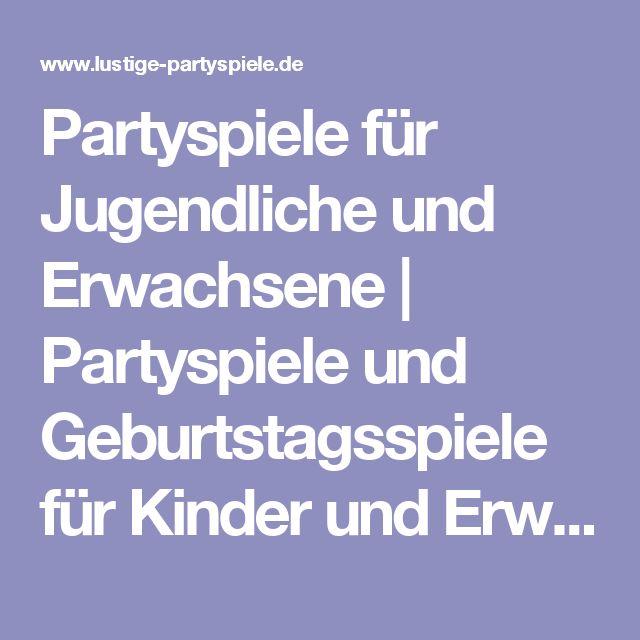 Partyspiele für Jugendliche und Erwachsene   Partyspiele und Geburtstagsspiele für Kinder und Erwachsene