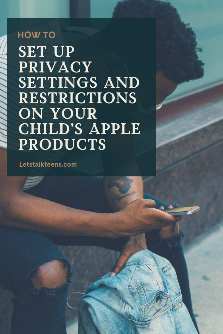 How To Set Up Privacy Settings And Restrictions On Your Child S Iphone Ipad Ipod And Mac Computer Let S Talk Teens Kids Safety Online Parental Control Apps Iphone Parental Controls