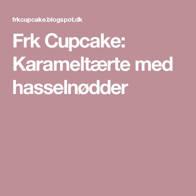 Frk Cupcake: Karameltærte med hasselnødder