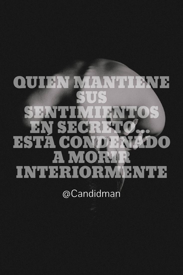 Quien mantiene sus sentimientos en secreto Está condenado a morir interiormente.  @Candidman     #Frases Candidman Reflexión Sentimientos @candidman