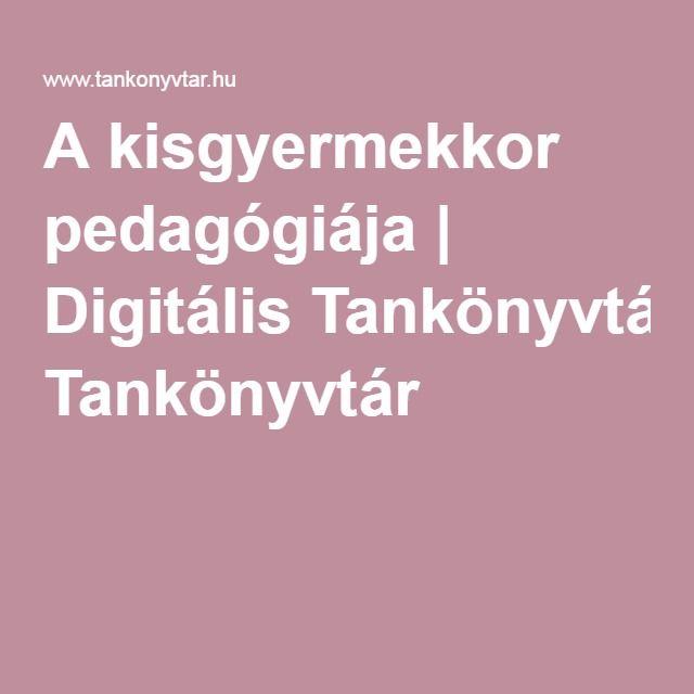 A kisgyermekkor pedagógiája | Digitális Tankönyvtár