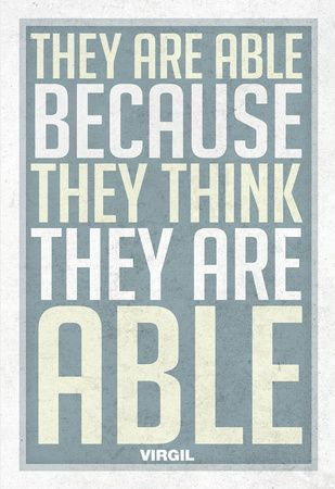 Quotes I LOVE! They are able Because they THINK they are able. ~ Virgil #Quotes #Words #Sayings #Ability
