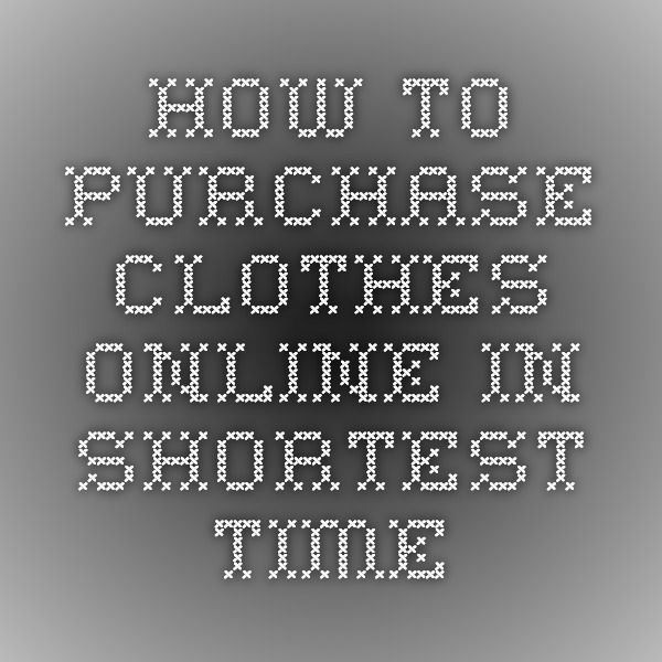 How to Purchase #Clothes Online in Shortest Time