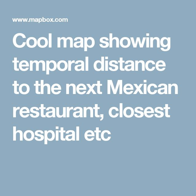 Cool map showing temporal distance to the next Mexican restaurant, closest hospital etc